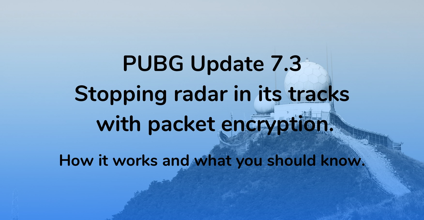 Update 7.3 - Stopping radar in its tracks with packet encryption
